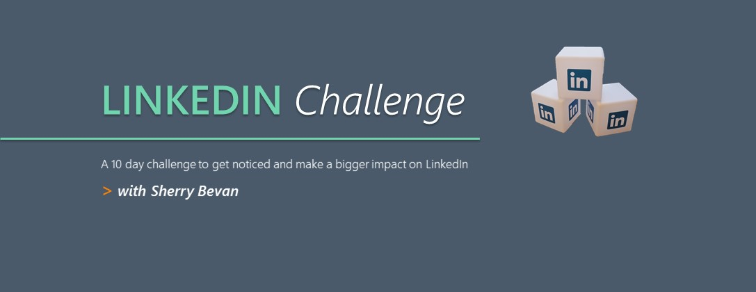 10 Day LinkedIn Challenge with Sherry Bevan