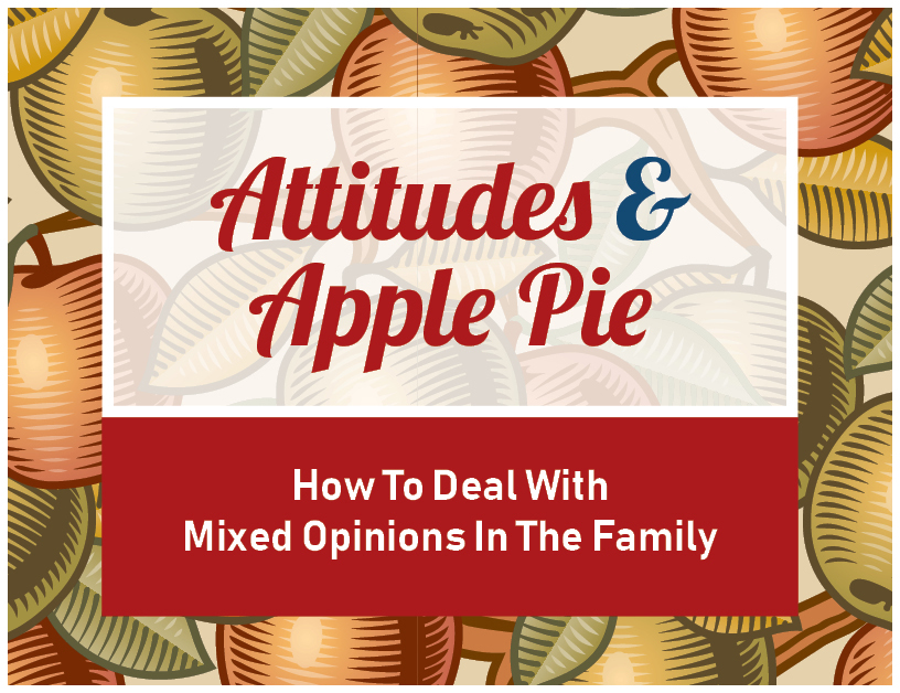 Attitudes & Apple Pie: How to Deal With Mixed Opinions In The Family