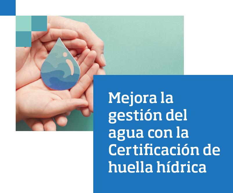 Mejora la gestión del agua con la Certificación de huella hídrica