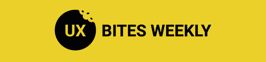 UX Bites Weekly